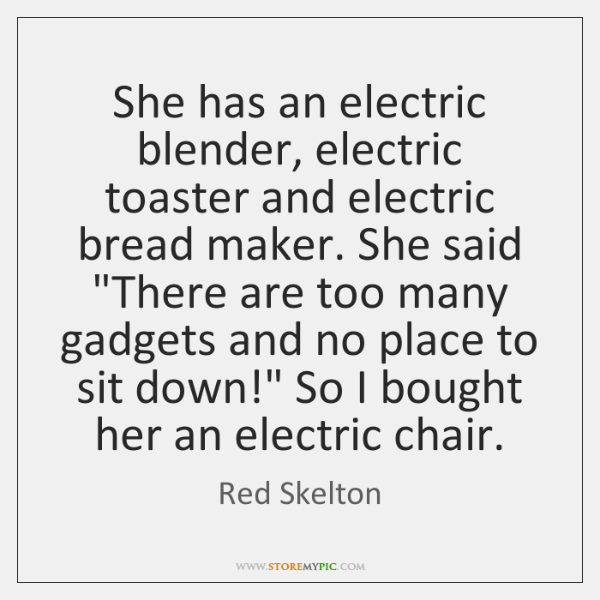 She has an electric blender, electric toaster and electric bread maker. She ...