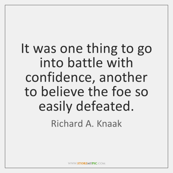It was one thing to go into battle with confidence, another to ...
