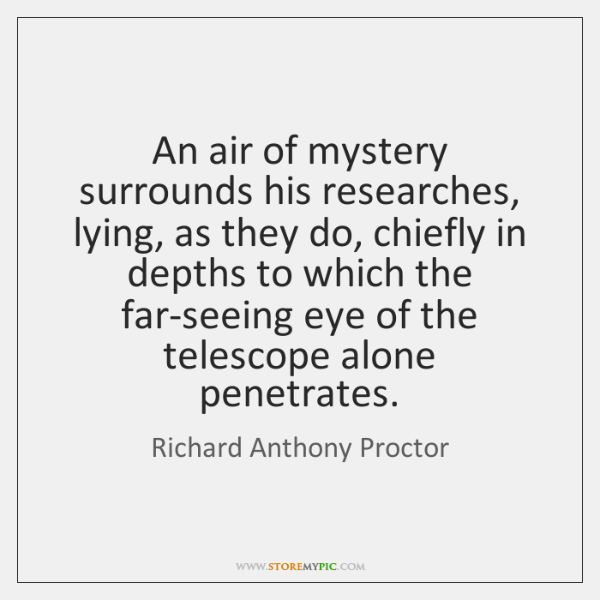 An air of mystery surrounds his researches, lying, as they do, chiefly ...