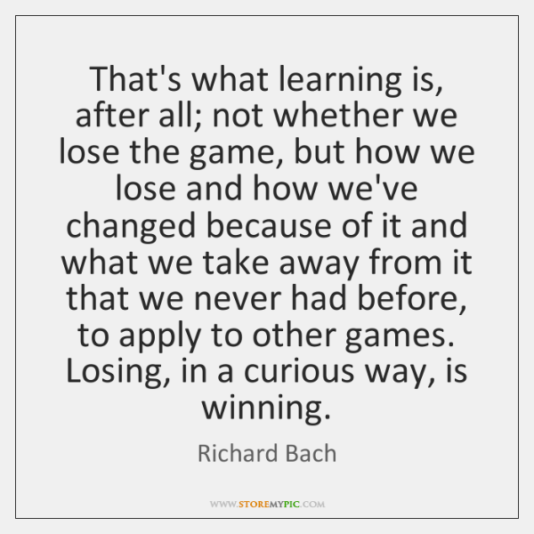 Thats What Learning Is After All Not Whether We Lose The Game