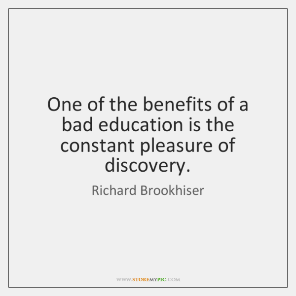 One of the benefits of a bad education is the constant pleasure ...