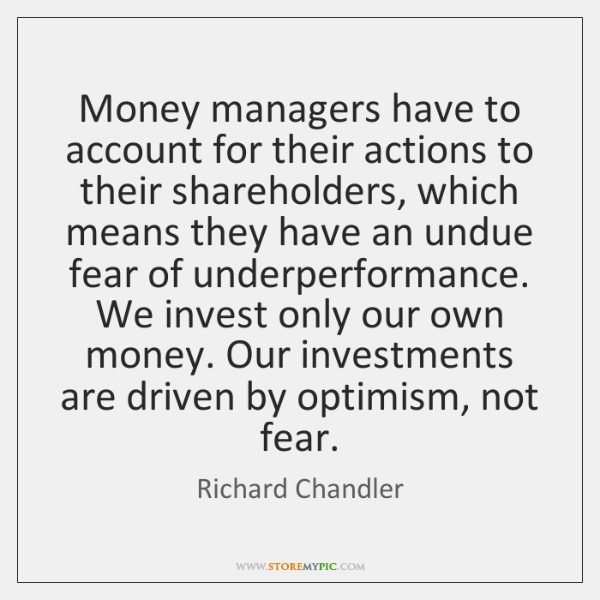 Money managers have to account for their actions to their shareholders, which ...