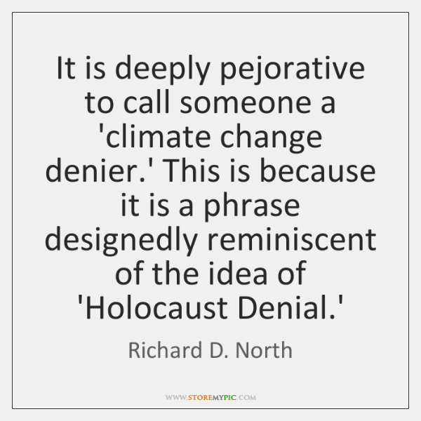 It is deeply pejorative to call someone a 'climate change denier.' ...