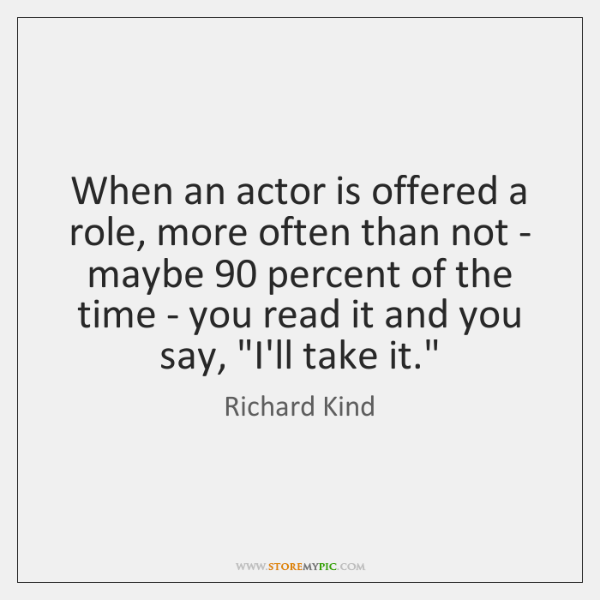 When an actor is offered a role, more often than not - ...