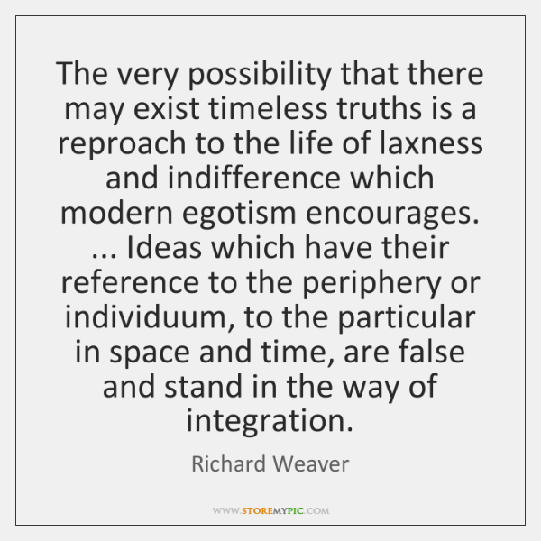 The very possibility that there may exist timeless truths is a reproach ...
