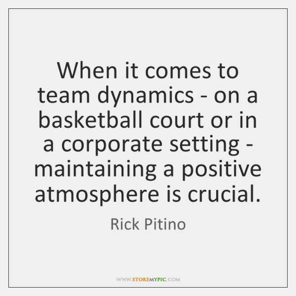 When it comes to team dynamics - on a basketball court or ...