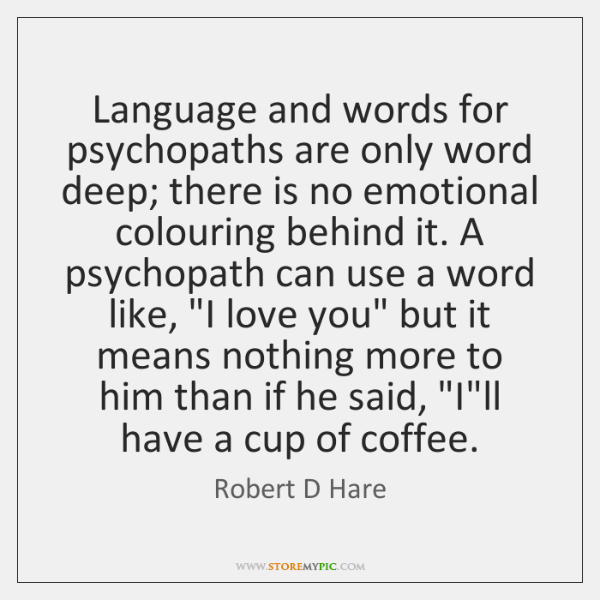 Language and words for psychopaths are only word deep; there is no ...