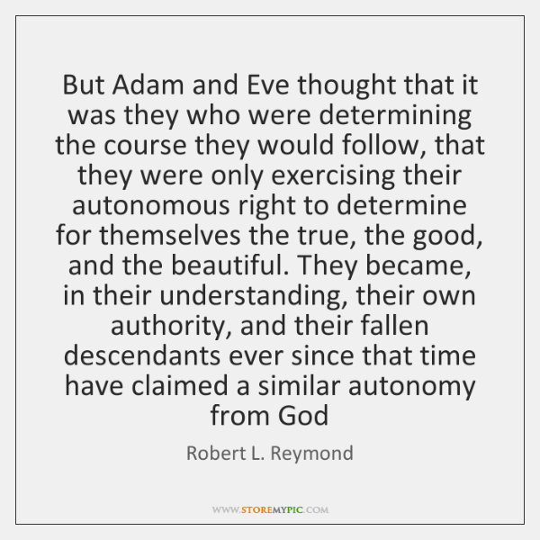 But Adam and Eve thought that it was they who were determining ...