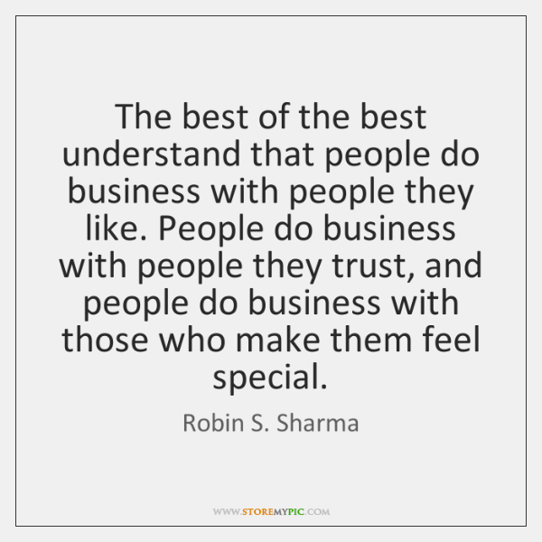 The best of the best understand that people do business with people ...