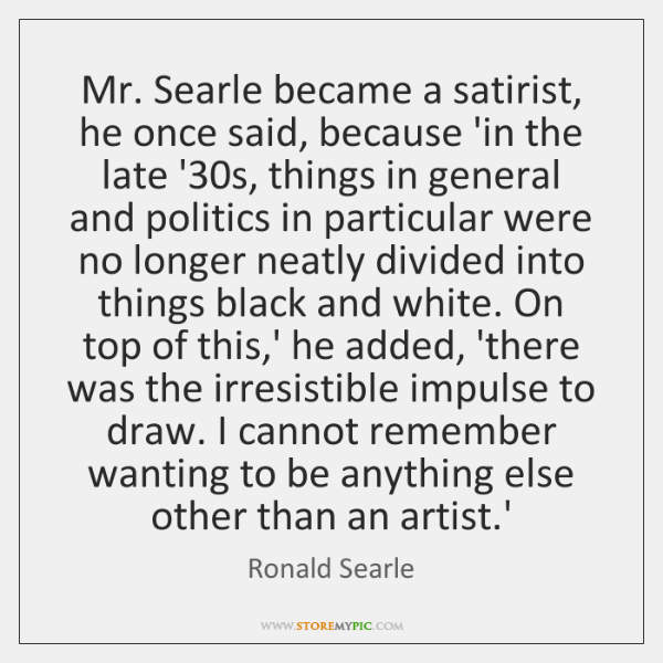 Mr. Searle became a satirist, he once said, because 'in the late ...