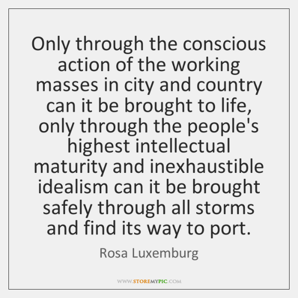 Only through the conscious action of the working masses in city and ...