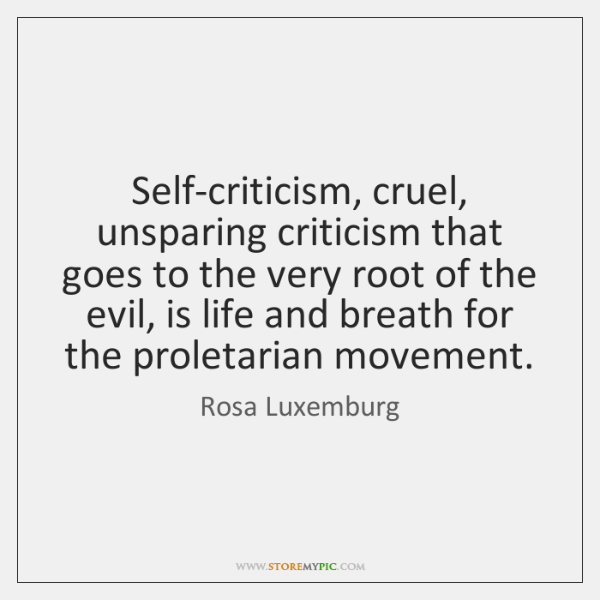 Self-criticism, cruel, unsparing criticism that goes to the very root of the ...