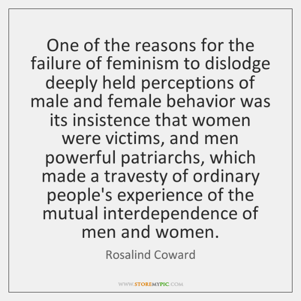 One of the reasons for the failure of feminism to dislodge deeply ...