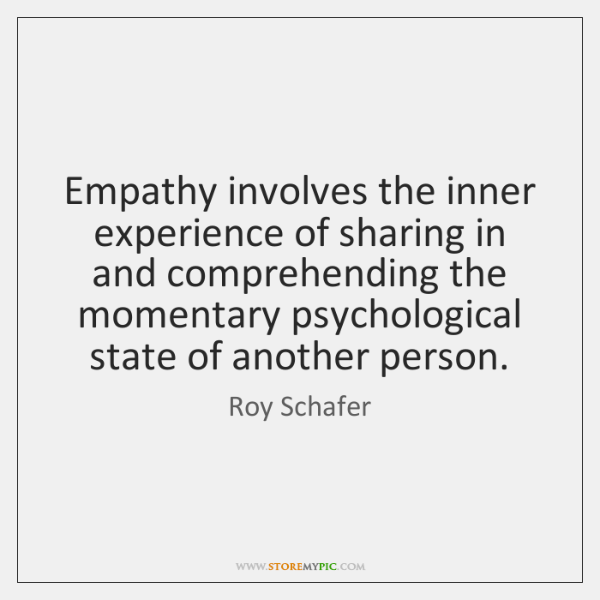 Empathy involves the inner experience of sharing in and comprehending the momentary ...