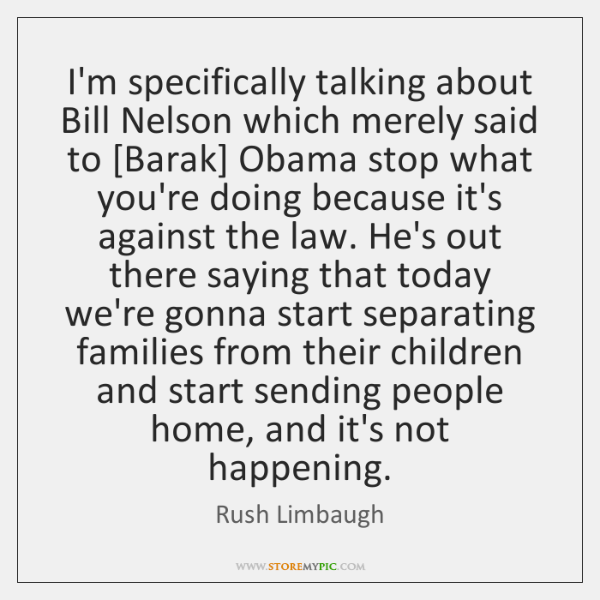 I'm specifically talking about Bill Nelson which merely said to [Barak] Obama ...