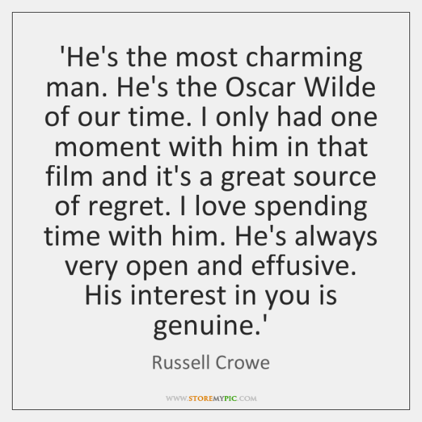 'He's the most charming man. He's the Oscar Wilde of our time. ...
