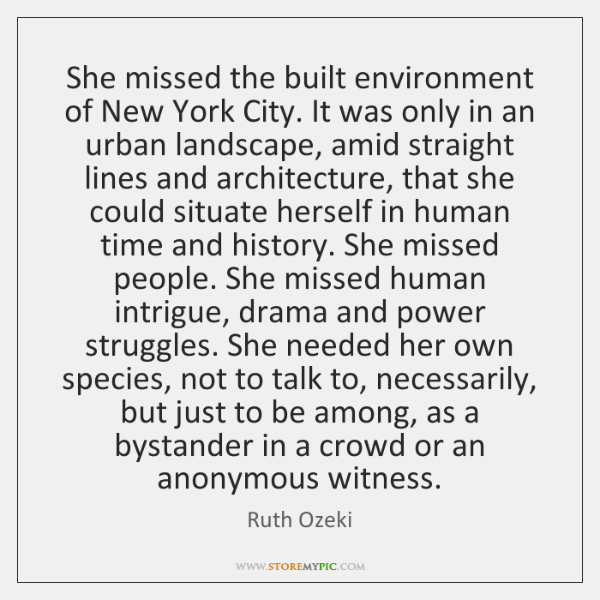 She missed the built environment of New York City. It was only ...
