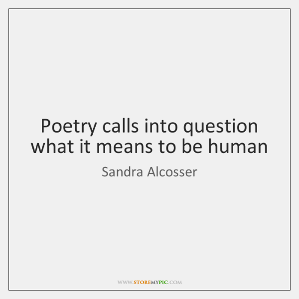 Poetry calls into question what it means to be human