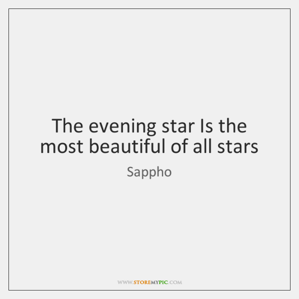 The evening star Is the most beautiful of all stars