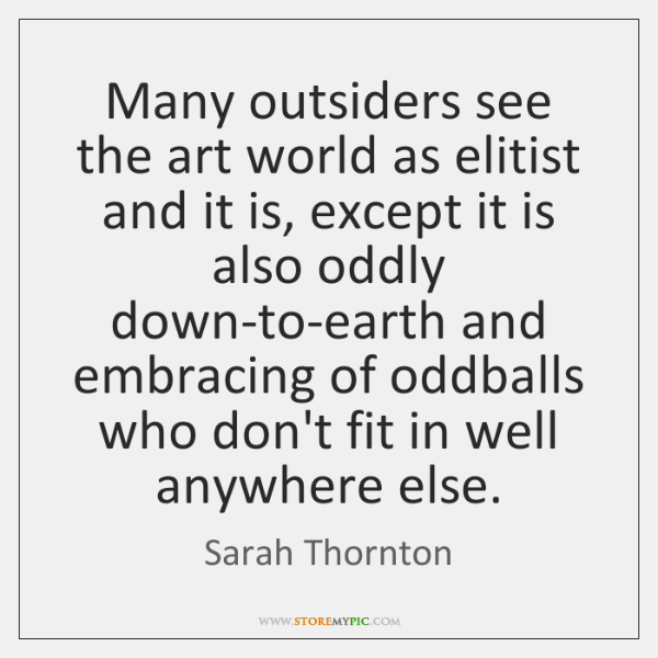 Many outsiders see the art world as elitist and it is, except ...