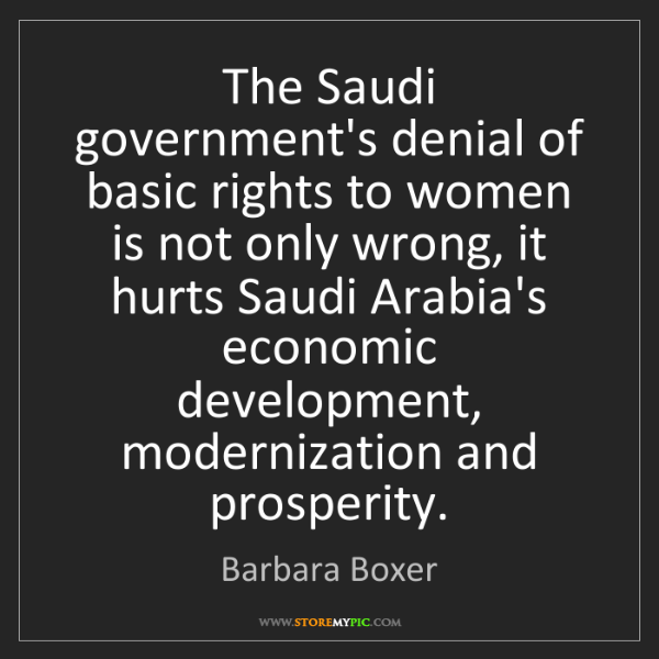 Barbara Boxer: The Saudi government's denial of basic rights to women...