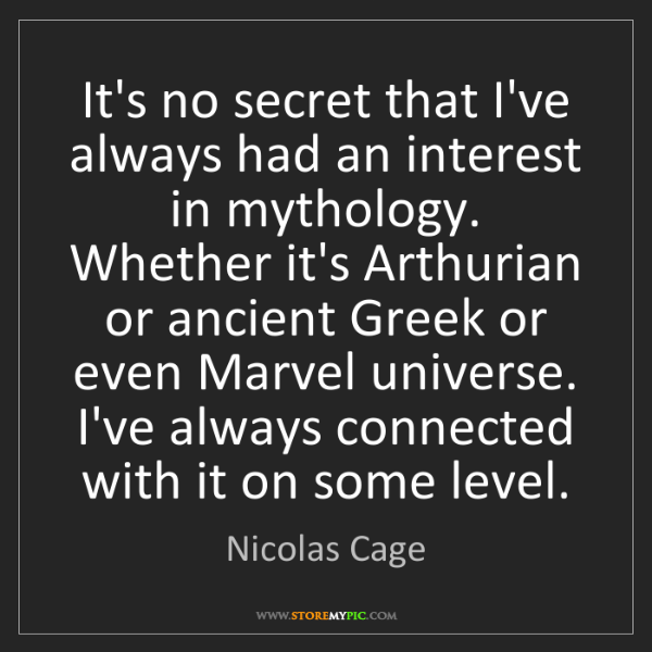 Nicolas Cage: It's no secret that I've always had an interest in mythology....