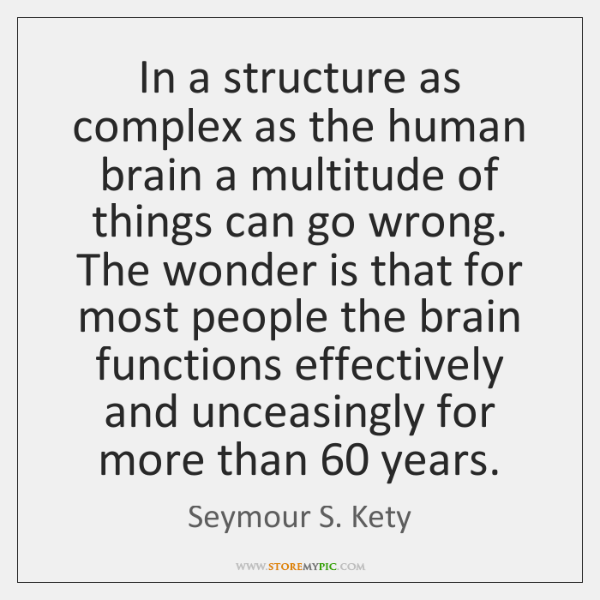 In a structure as complex as the human brain a multitude of ...