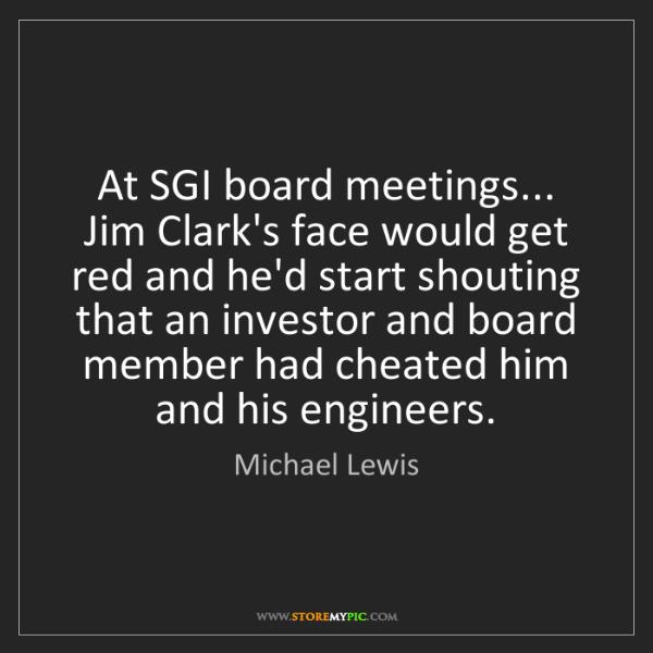 Michael Lewis: At SGI board meetings... Jim Clark's face would get red...