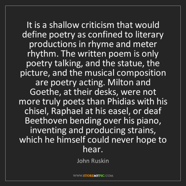 John Ruskin: It is a shallow criticism that would define poetry as...