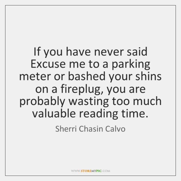 If you have never said Excuse me to a parking meter or ...