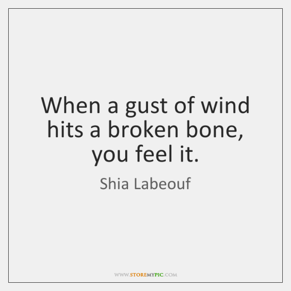 When a gust of wind hits a broken bone, you feel it.
