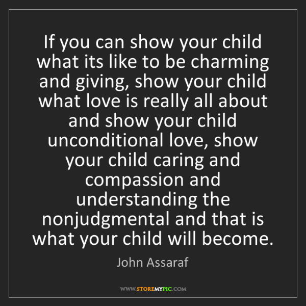 John Assaraf: If you can show your child what its like to be charming...