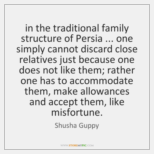 in the traditional family structure of Persia ... one simply cannot discard close ...