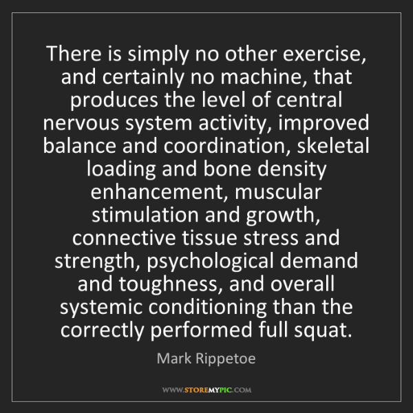 Mark Rippetoe: There is simply no other exercise, and certainly no machine,...