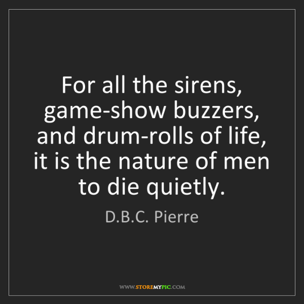 D.B.C. Pierre: For all the sirens, game-show buzzers, and drum-rolls...