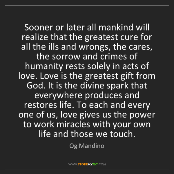 Og Mandino: Sooner or later all mankind will realize that the greatest...
