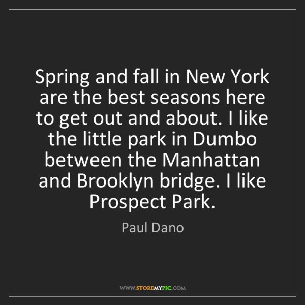Paul Dano: Spring and fall in New York are the best seasons here...