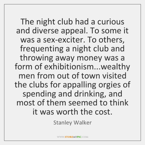 The night club had a curious and diverse appeal. To some it ...