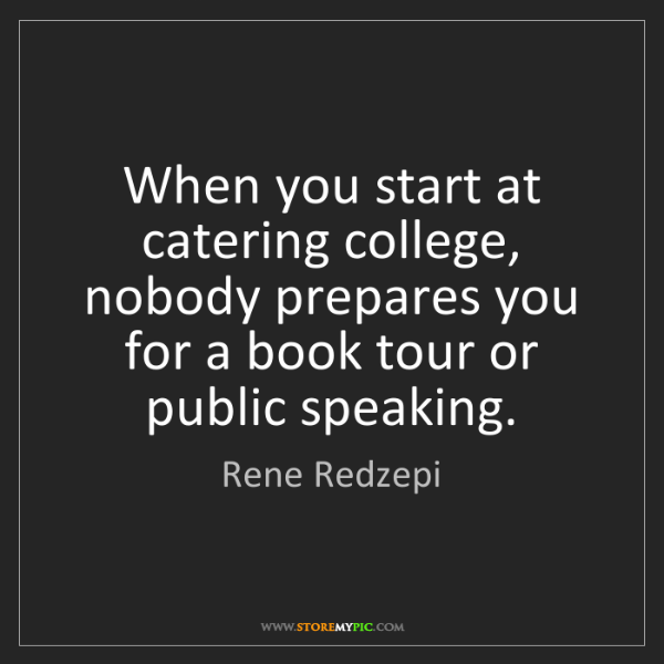 Rene Redzepi: When you start at catering college, nobody prepares you...