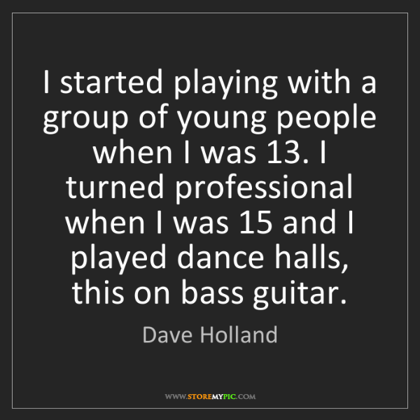Dave Holland: I started playing with a group of young people when I...