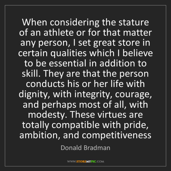 Donald Bradman: When considering the stature of an athlete or for that...