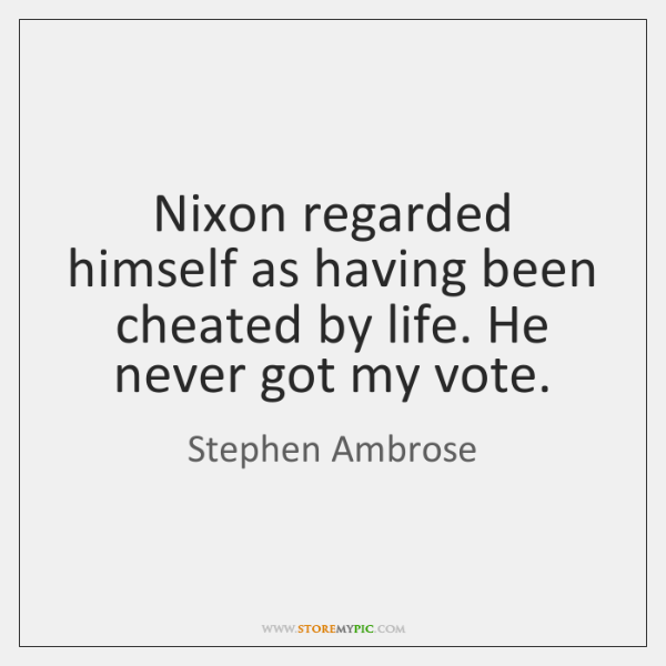 Nixon Regarded Himself As Having Been Cheated By Life He Never Got