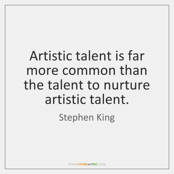 Artistic talent is far more common than the talent to nurture artistic ...