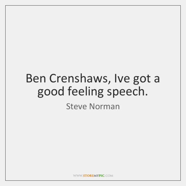 Ben Crenshaws, Ive got a good feeling speech.