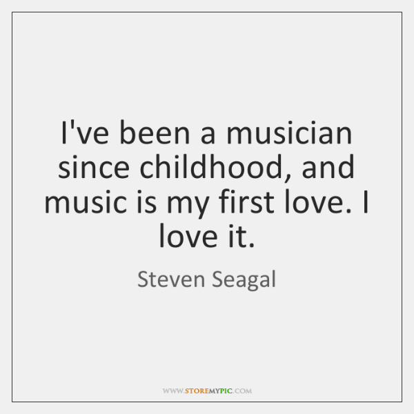 I've been a musician since childhood, and music is my first love. ...