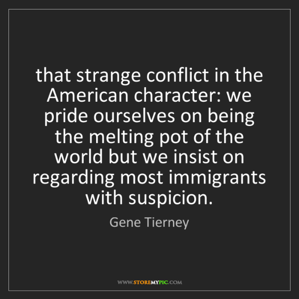 Gene Tierney: that strange conflict in the American character: we pride...