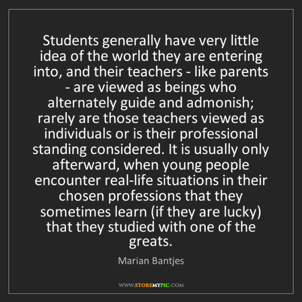 Marian Bantjes: Students generally have very little idea of the world...