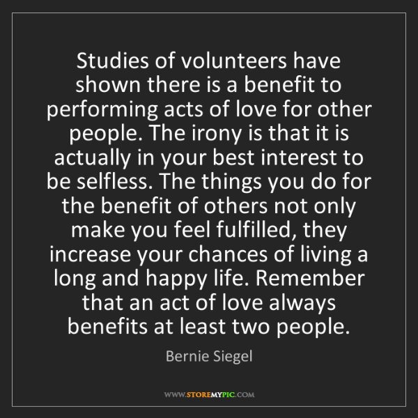 Bernie Siegel: Studies of volunteers have shown there is a benefit to...