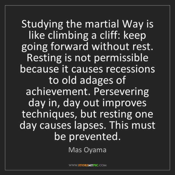 Mas Oyama: Studying the martial Way is like climbing a cliff: keep...