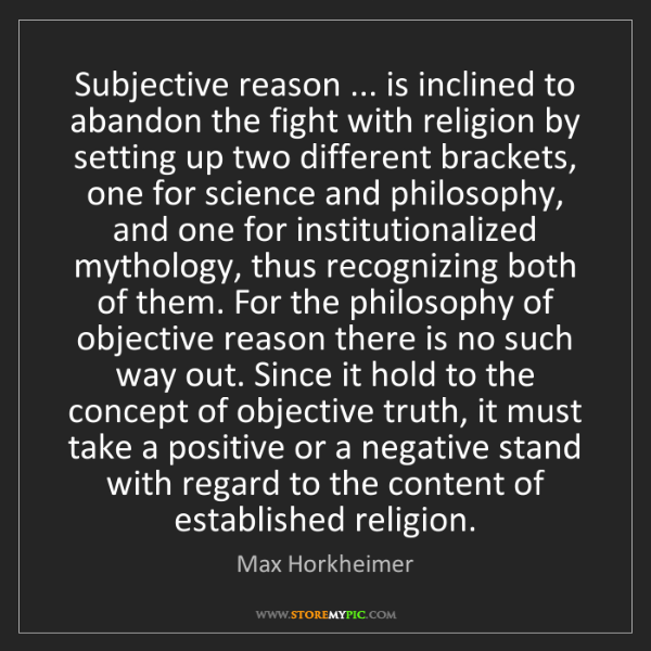 Max Horkheimer: Subjective reason ... is inclined to abandon the fight...